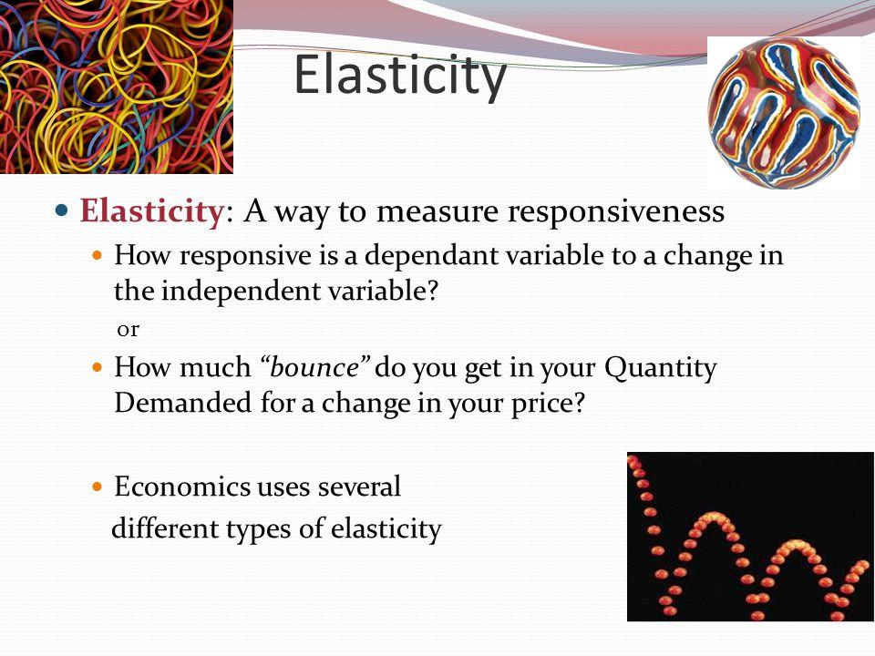 Elasticity Elasticity: A way to measure responsiveness