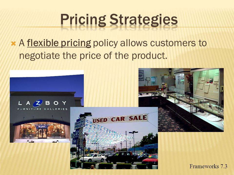 Pricing Strategies A flexible pricing policy allows customers to negotiate the price of the product.