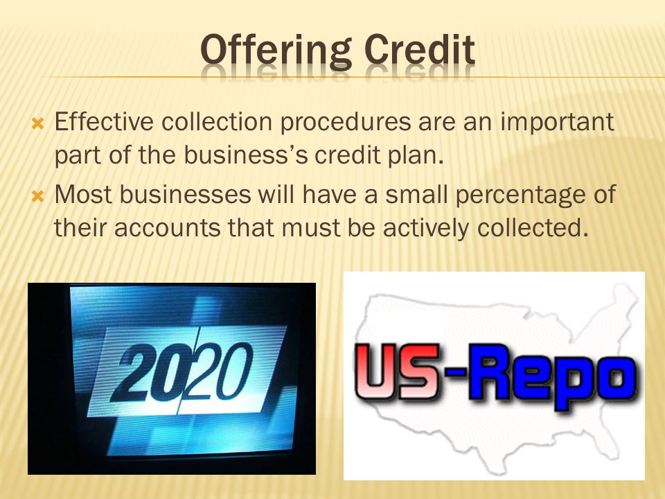 Offering Credit Effective collection procedures are an important part of the business's credit plan.