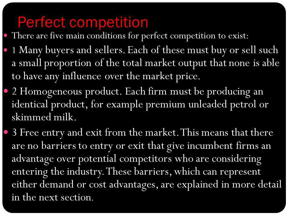 Perfect competition There are five main conditions for perfect competition to exist: