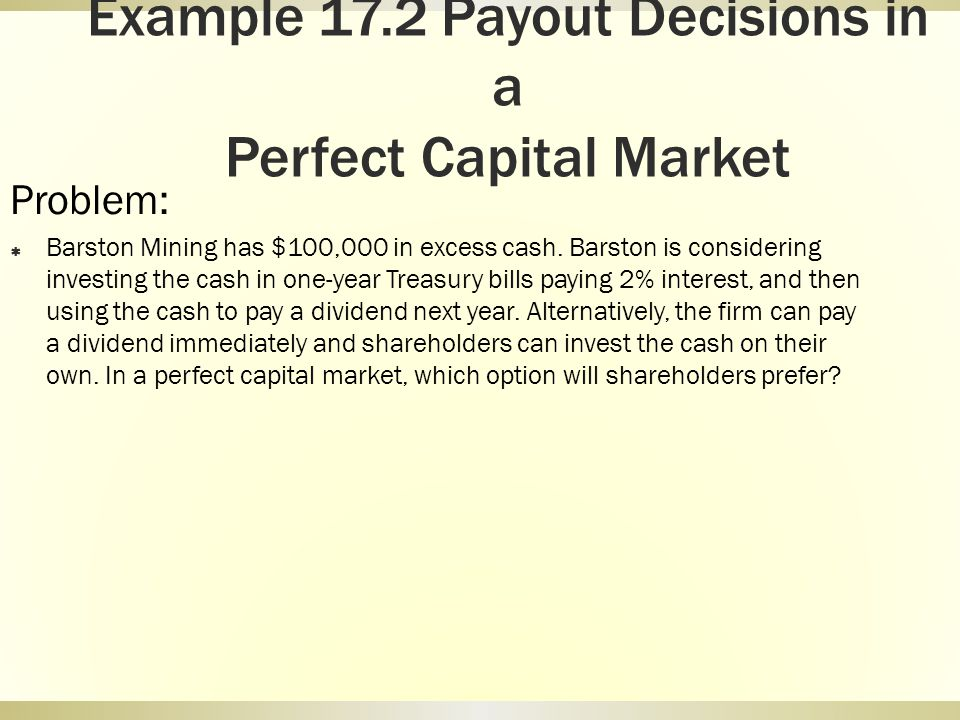 Example 17.2 Payout Decisions in a Perfect Capital Market
