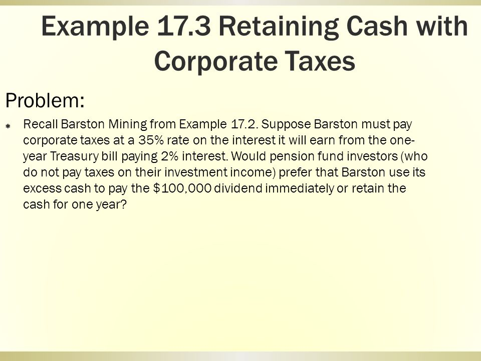 Example 17.3 Retaining Cash with Corporate Taxes