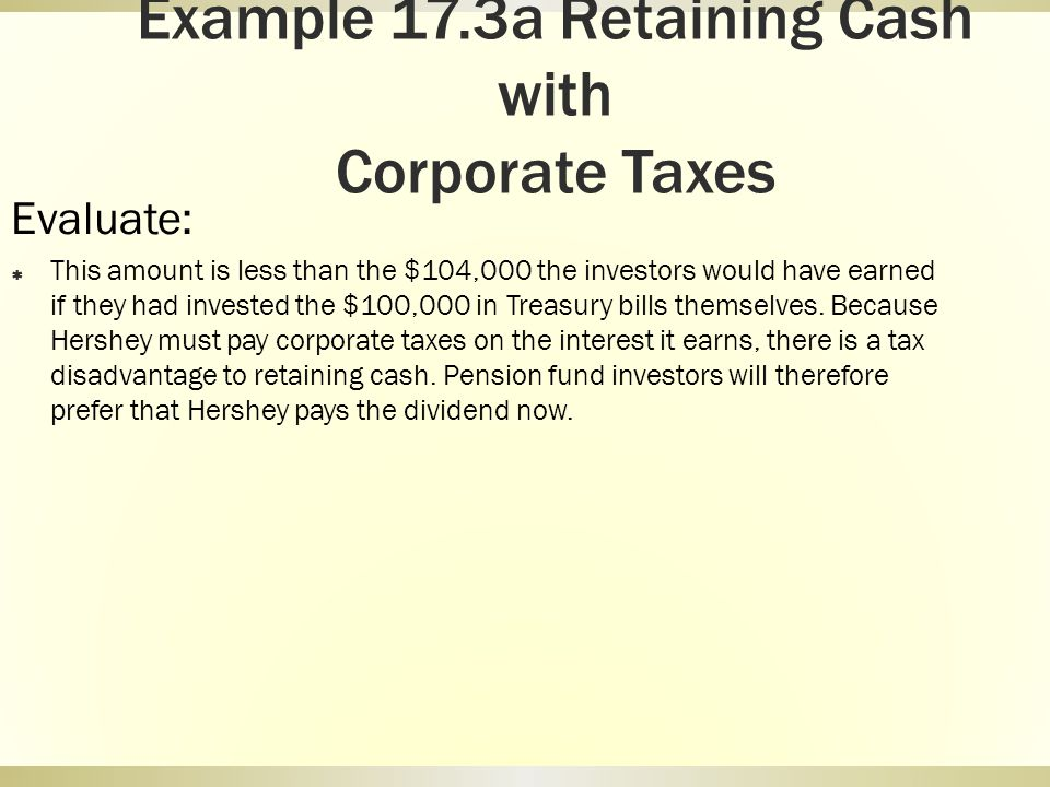 Example 17.3a Retaining Cash with Corporate Taxes