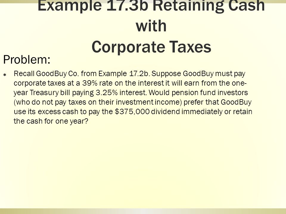 Example 17.3b Retaining Cash with Corporate Taxes