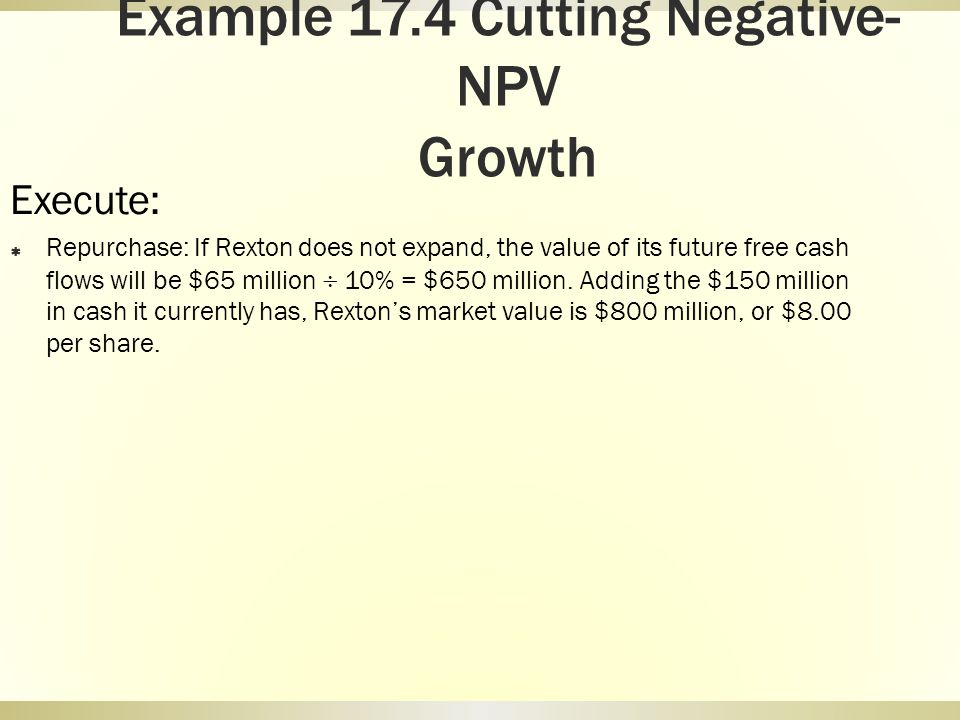 Example 17.4 Cutting Negative-NPV Growth