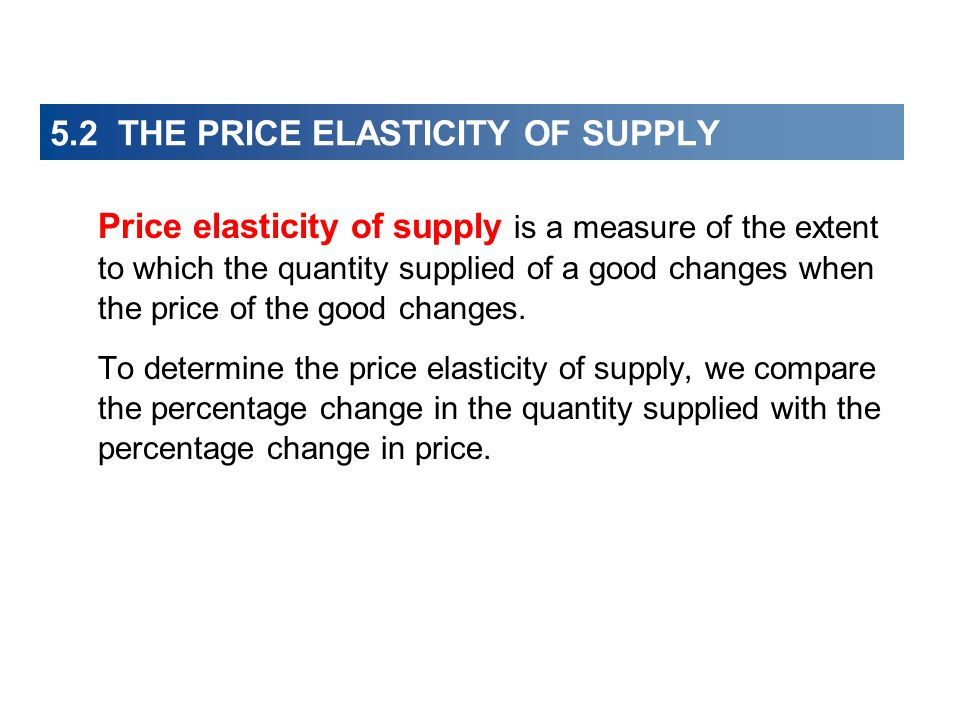 5.2 THE PRICE ELASTICITY OF SUPPLY
