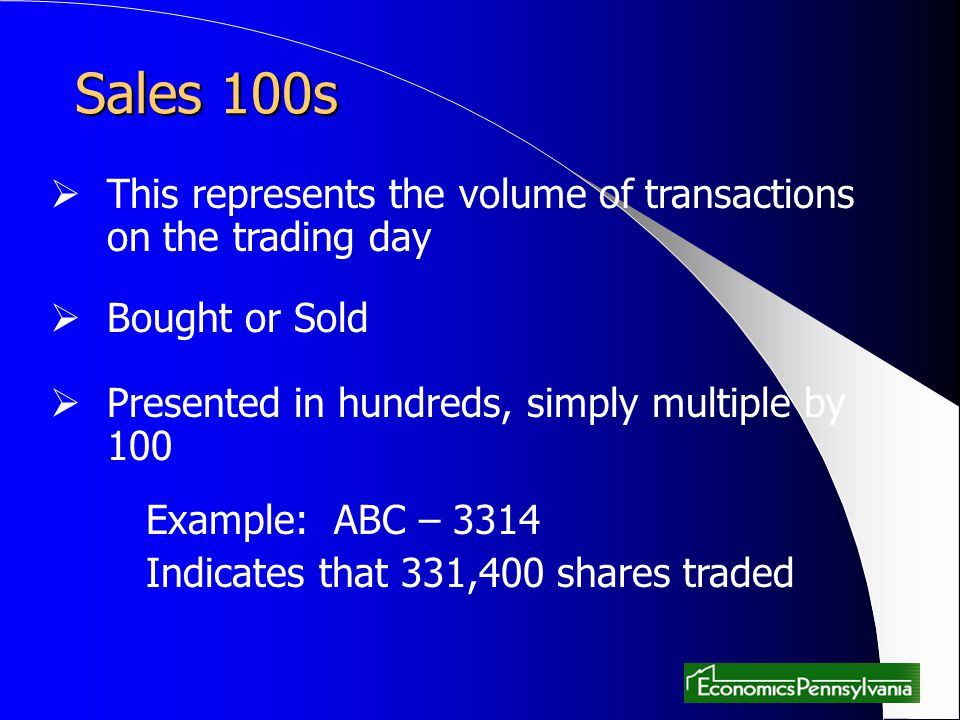 Sales 100s This represents the volume of transactions on the trading day. Bought or Sold. Presented in hundreds, simply multiple by 100.