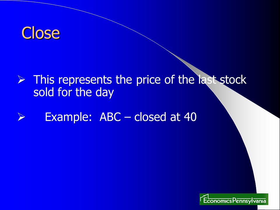 Close This represents the price of the last stock sold for the day