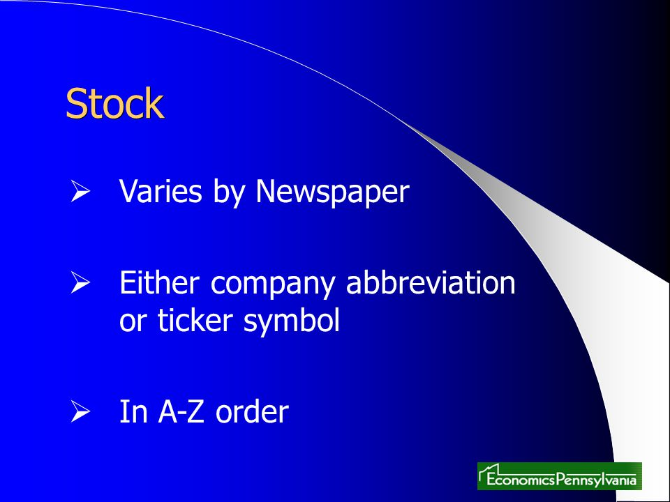 Stock Varies by Newspaper Either company abbreviation or ticker symbol