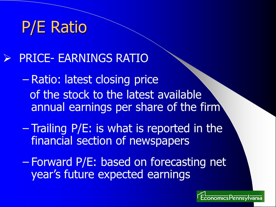 P/E Ratio PRICE- EARNINGS RATIO Ratio: latest closing price