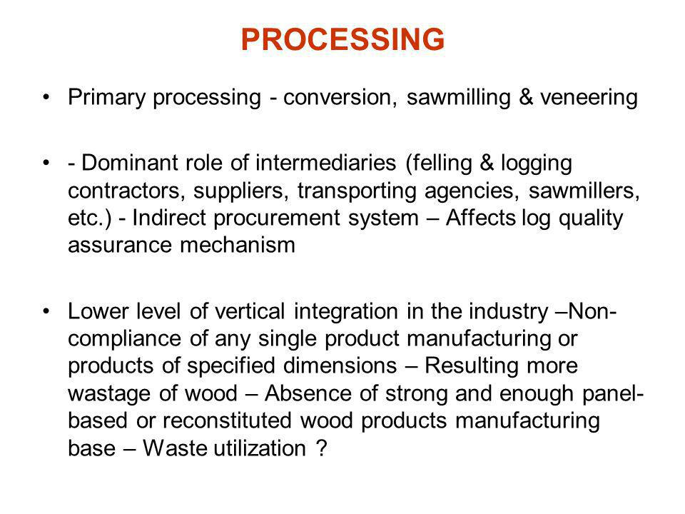 PROCESSING Primary processing - conversion, sawmilling & veneering