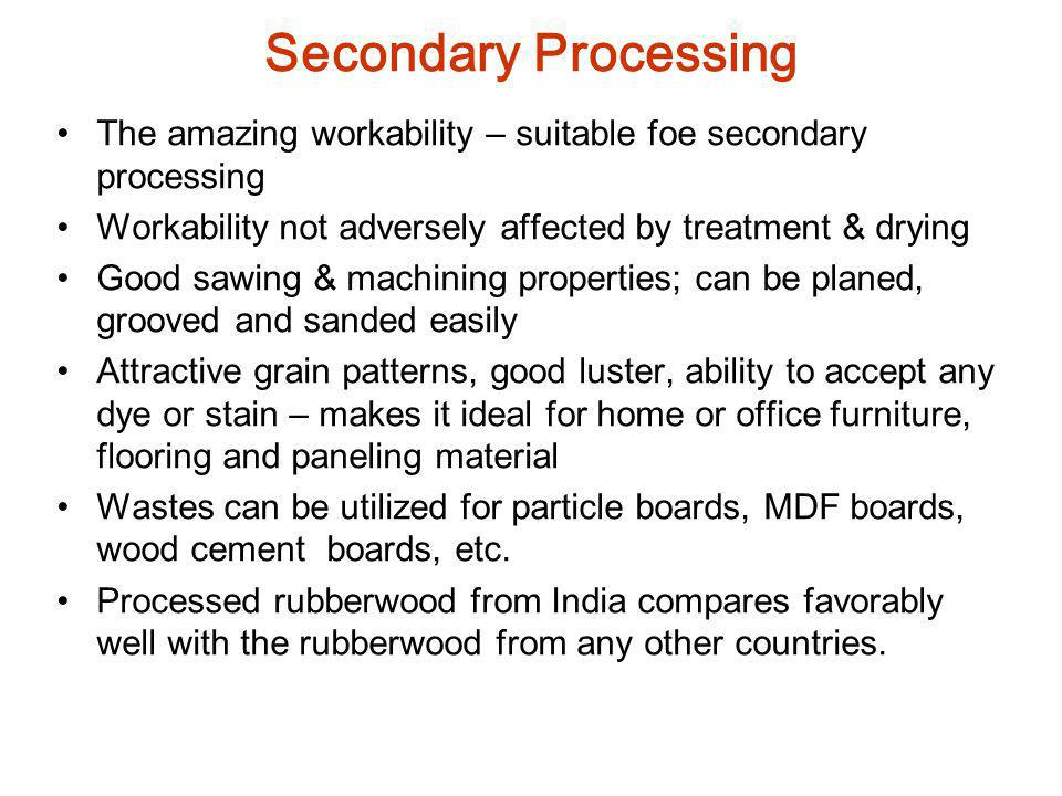 Secondary Processing The amazing workability – suitable foe secondary processing. Workability not adversely affected by treatment & drying.