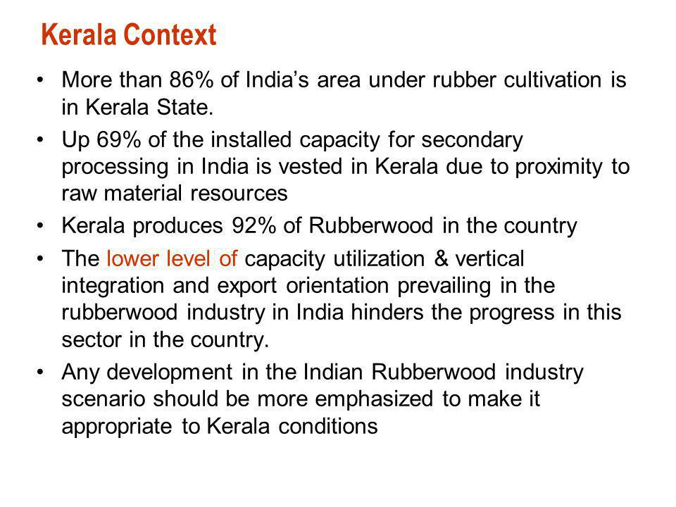 Kerala Context More than 86% of India's area under rubber cultivation is in Kerala State.