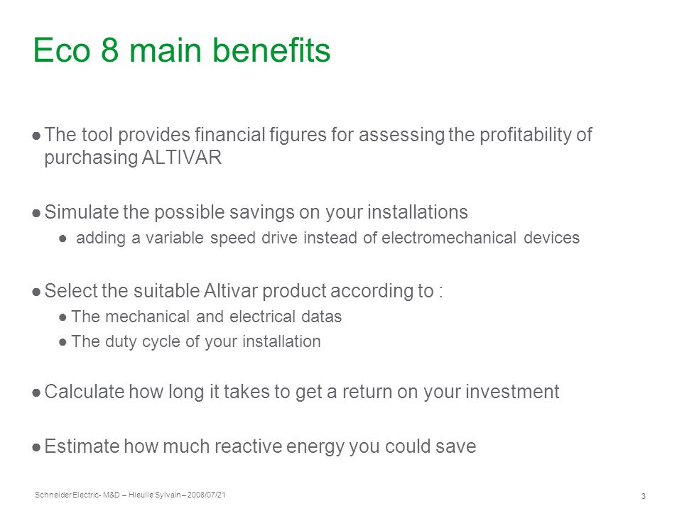Eco 8 main benefits The tool provides financial figures for assessing the profitability of purchasing ALTIVAR.