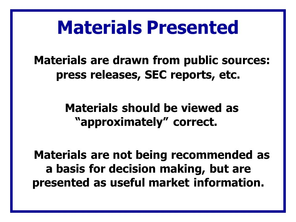 Materials should be viewed as approximately correct.