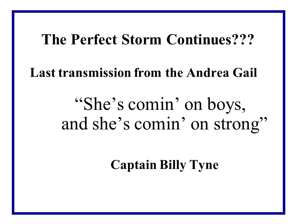 The Perfect Storm Continues
