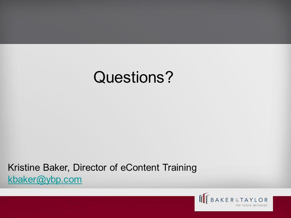 Questions Kristine Baker, Director of eContent Training kbaker@ybp.com