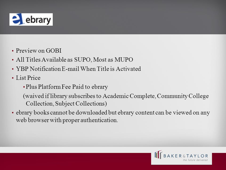 Preview on GOBI All Titles Available as SUPO, Most as MUPO. YBP Notification E-mail When Title is Activated.