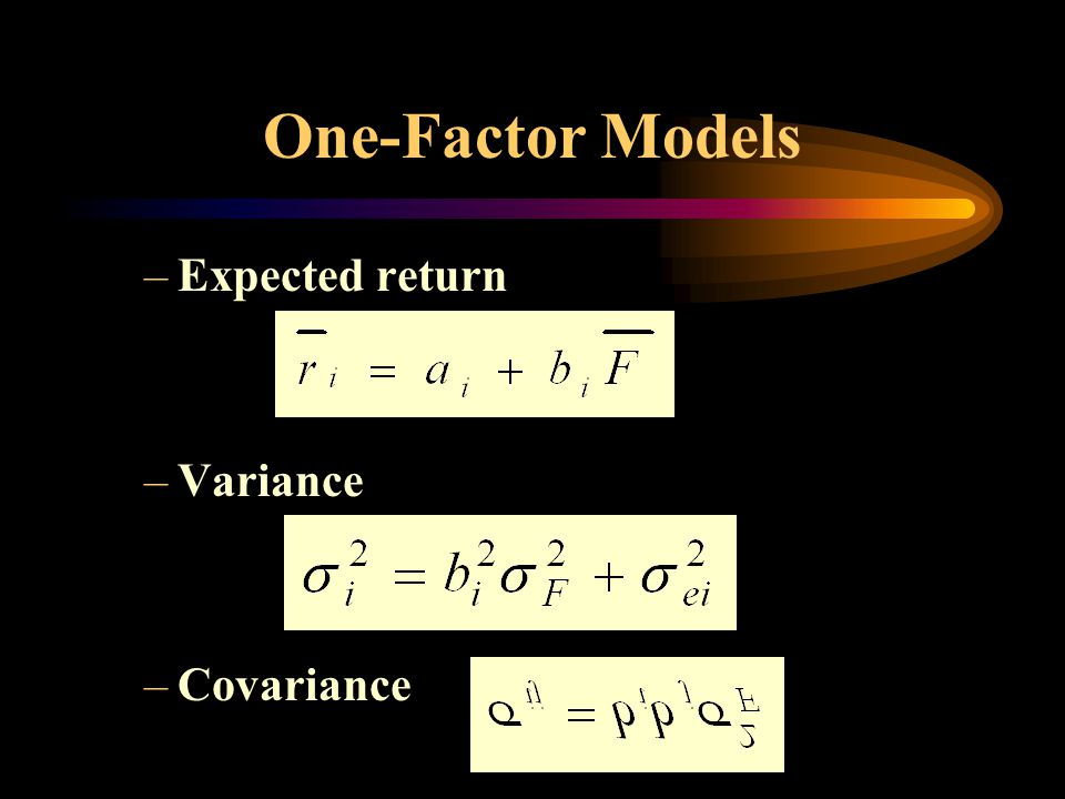 One-Factor Models Expected return Variance Covariance