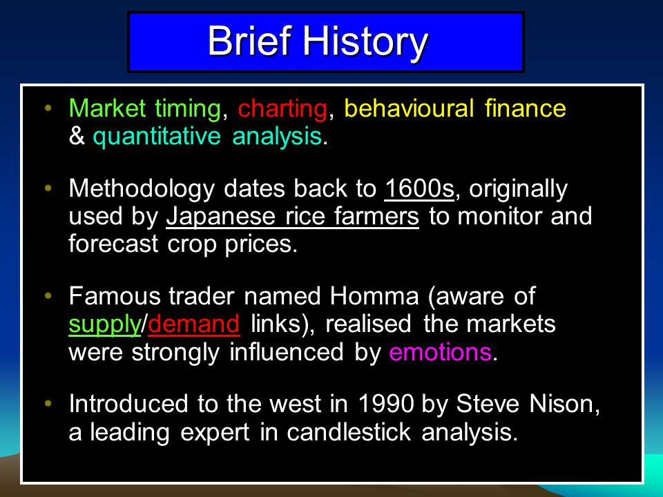 Brief History Market timing, charting, behavioural finance & quantitative analysis.