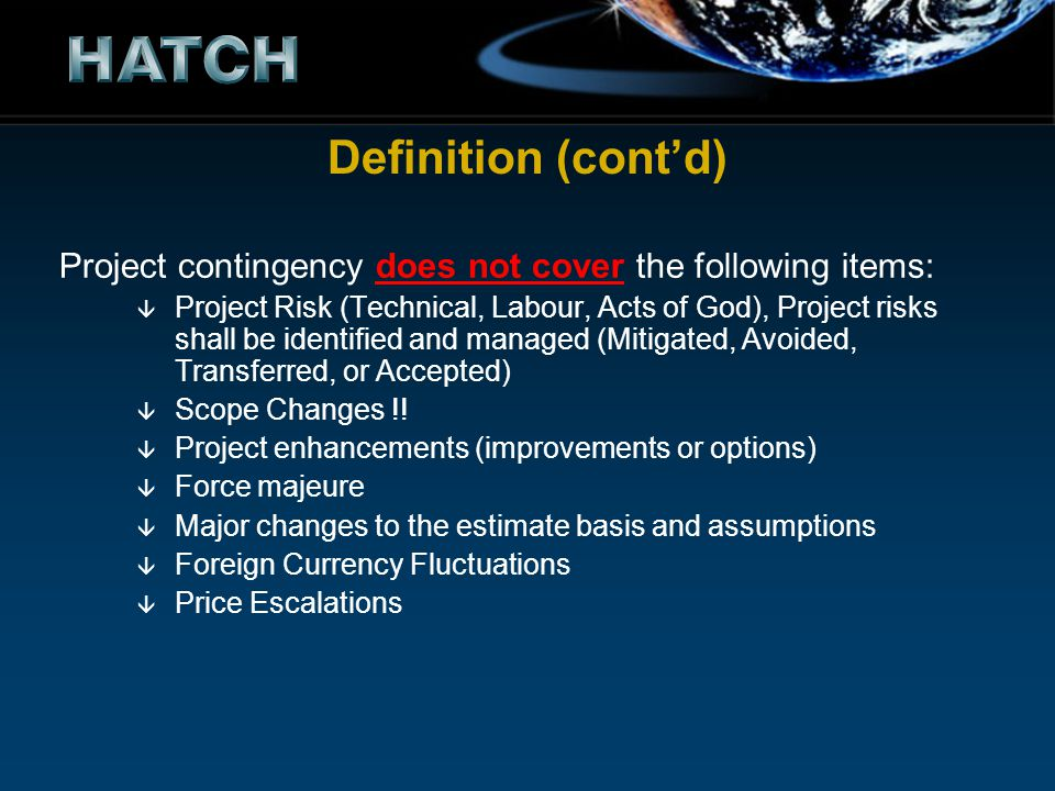 Definition (cont'd) Project contingency does not cover the following items: