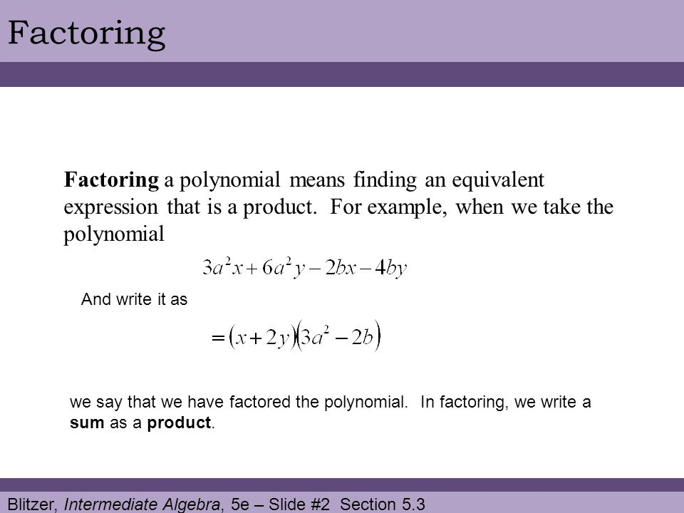 Factoring Factoring a polynomial means finding an equivalent expression that is a product. For example, when we take the polynomial.