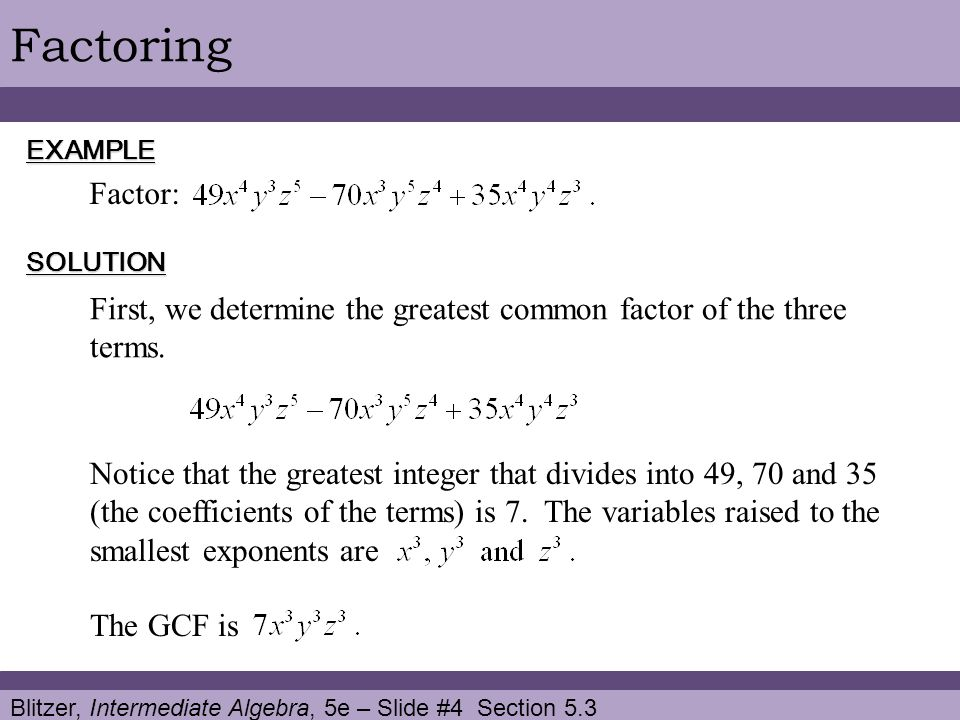 Factoring EXAMPLE. Factor: SOLUTION. First, we determine the greatest common factor of the three terms.