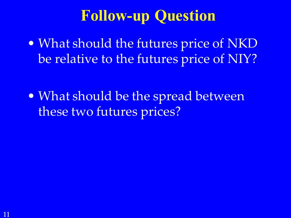 Follow-up Question What should the futures price of NKD be relative to the futures price of NIY