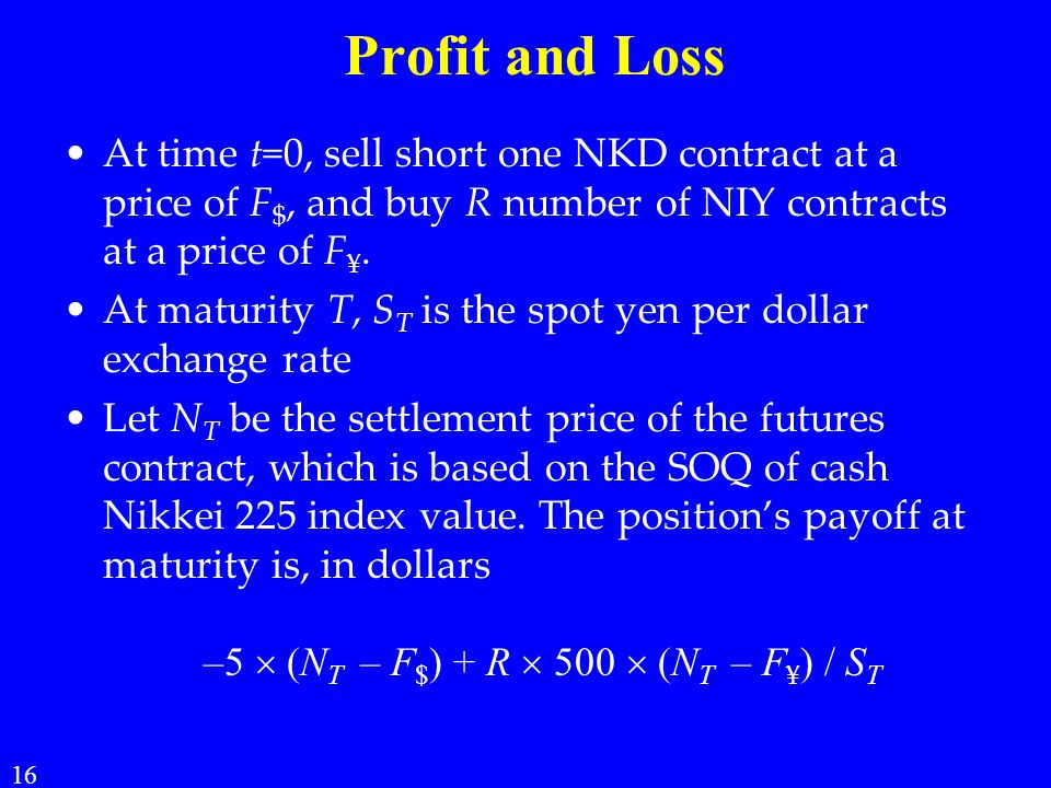 Profit and Loss At time t=0, sell short one NKD contract at a price of F$, and buy R number of NIY contracts at a price of F¥.