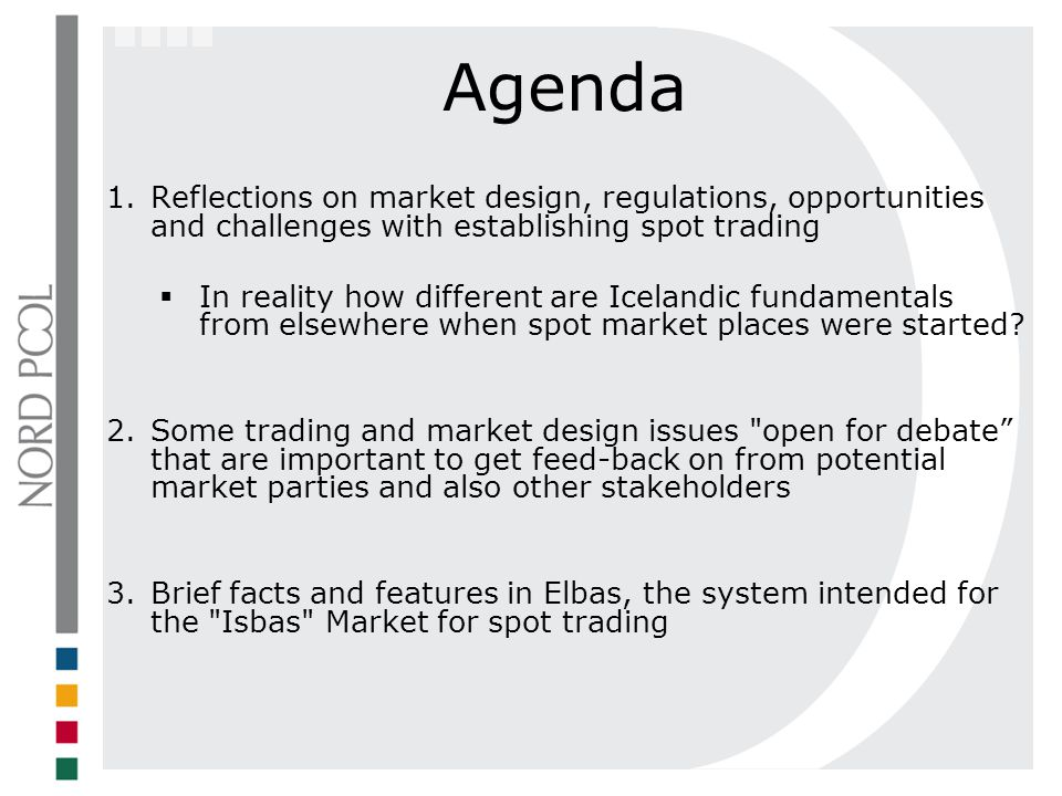 Agenda Reflections on market design, regulations, opportunities and challenges with establishing spot trading.