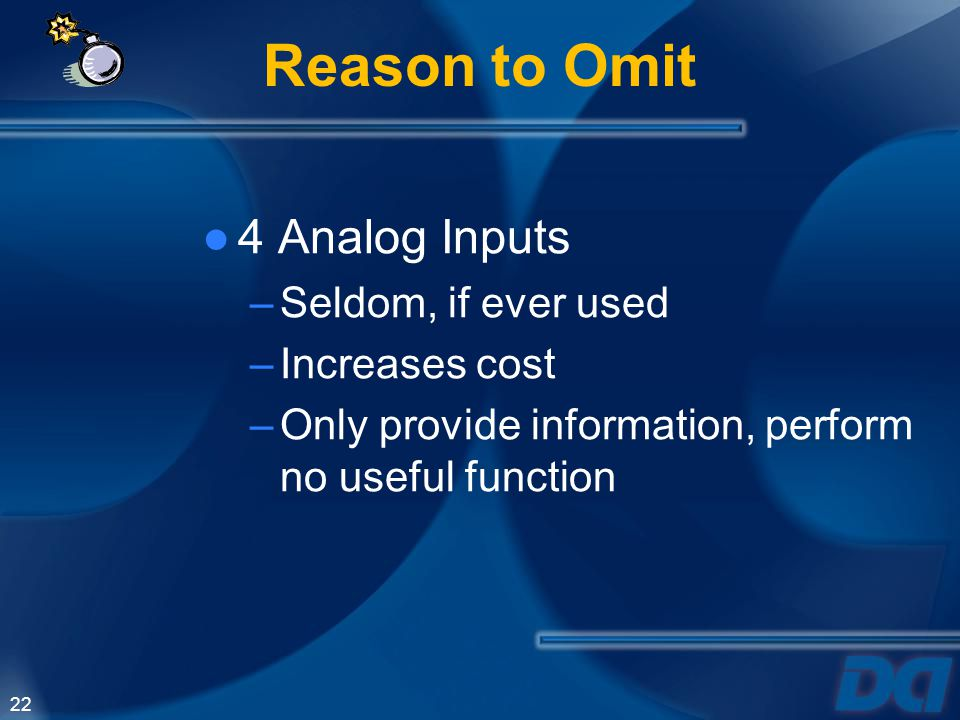 Reason to Omit 4 Analog Inputs Seldom, if ever used Increases cost