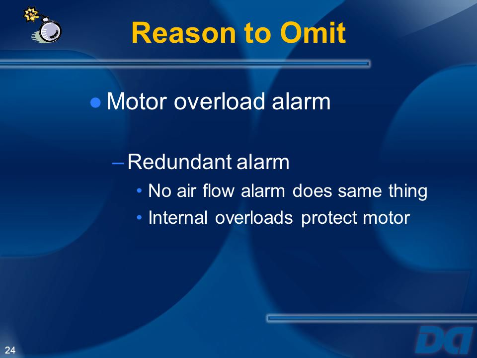 Reason to Omit Motor overload alarm Redundant alarm
