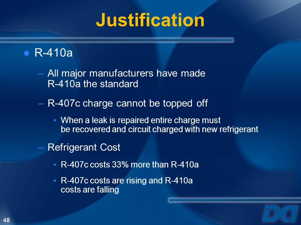 Justification R-410a. All major manufacturers have made R-410a the standard. R-407c charge cannot be topped off.