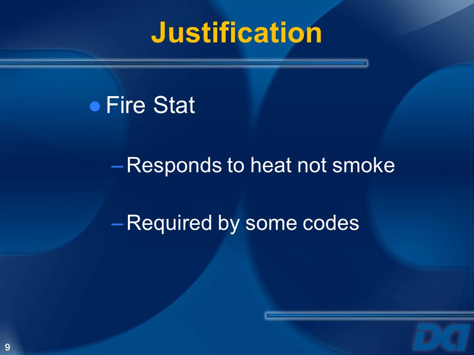 Justification Fire Stat Responds to heat not smoke
