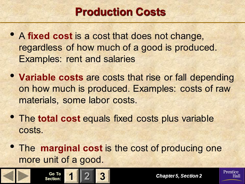 Production Costs A fixed cost is a cost that does not change, regardless of how much of a good is produced. Examples: rent and salaries.