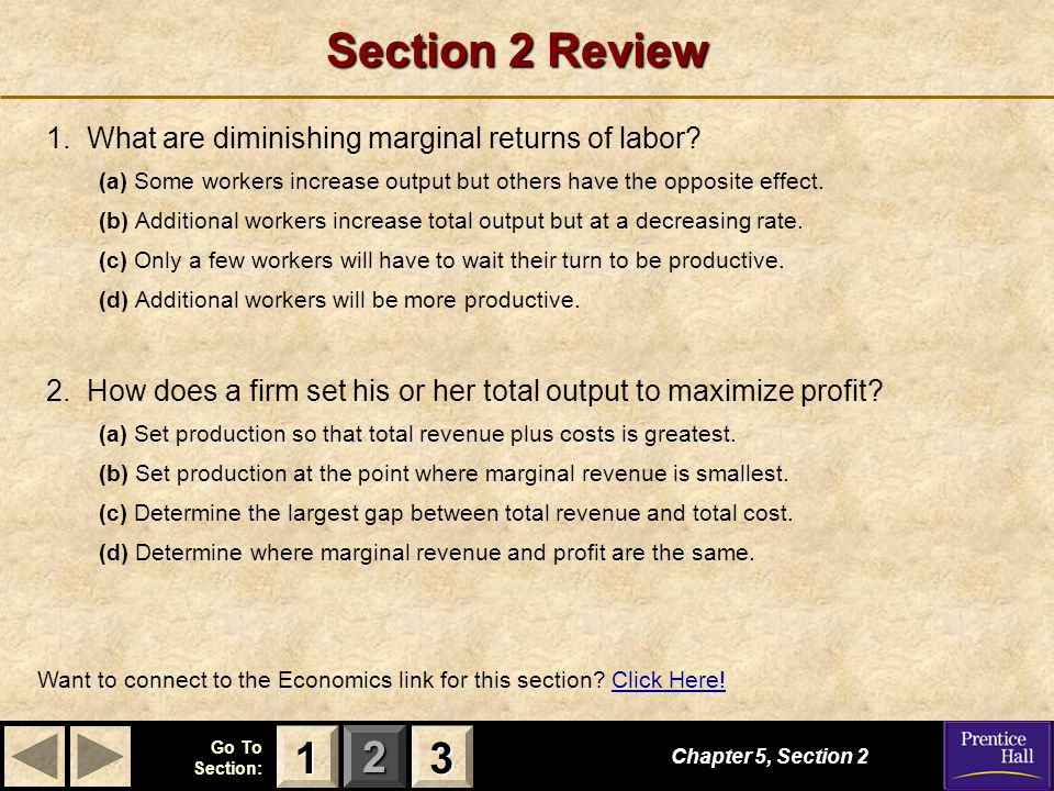 Section 2 Review 1. What are diminishing marginal returns of labor (a) Some workers increase output but others have the opposite effect.