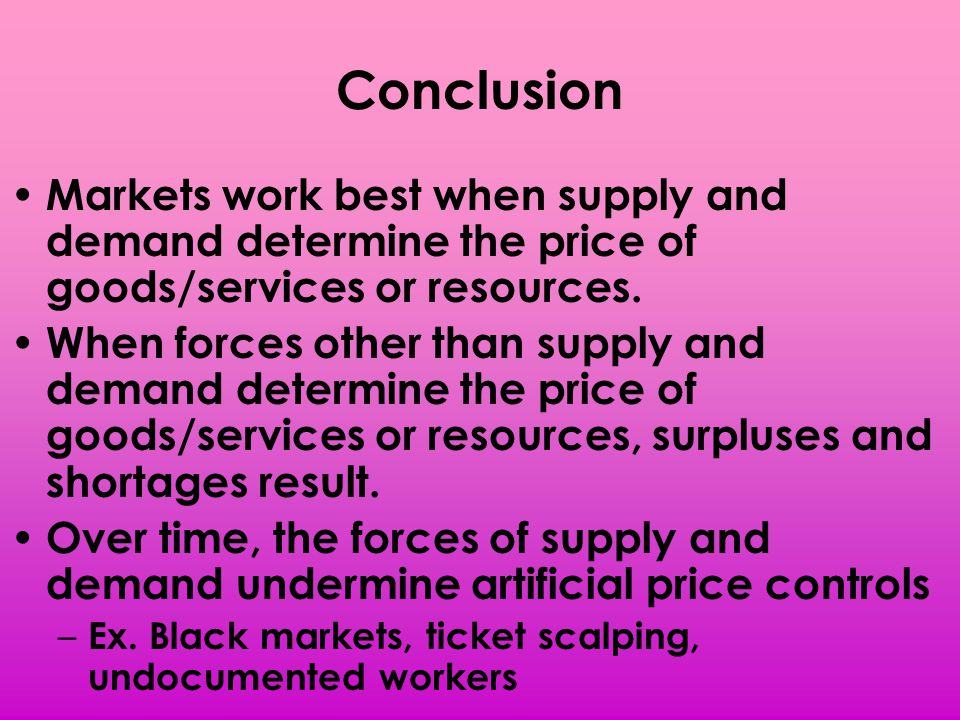 Conclusion Markets work best when supply and demand determine the price of goods/services or resources.