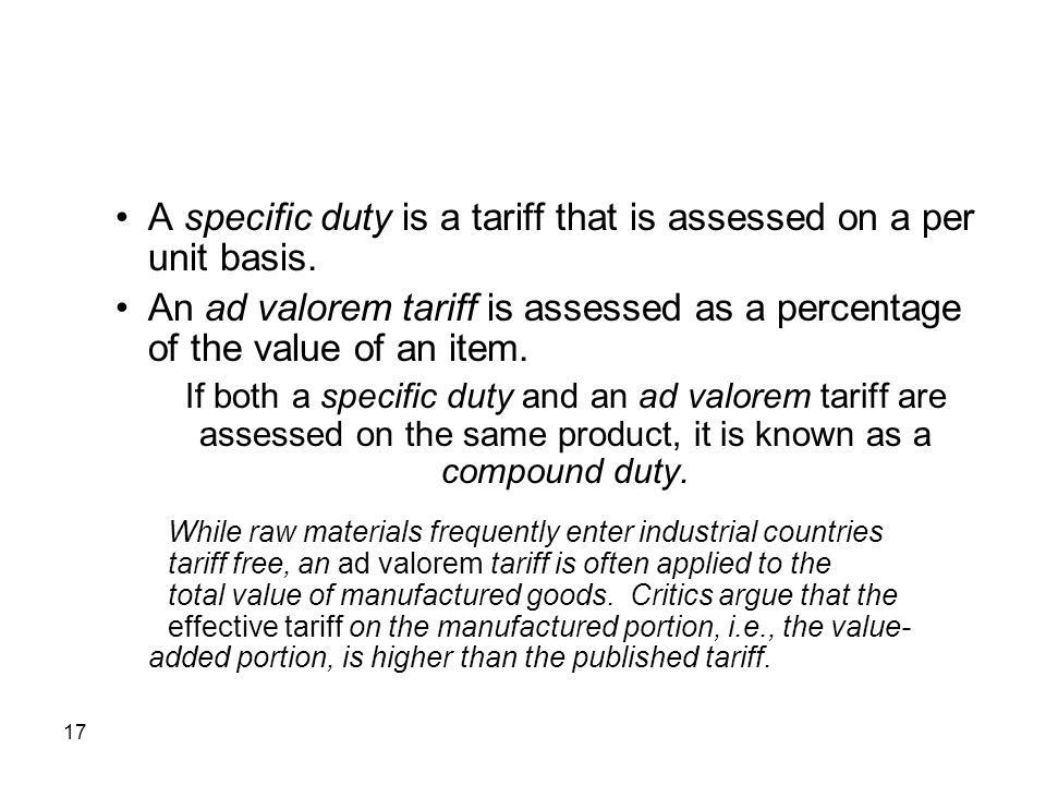 • A specific duty is a tariff that is assessed on a per unit basis.