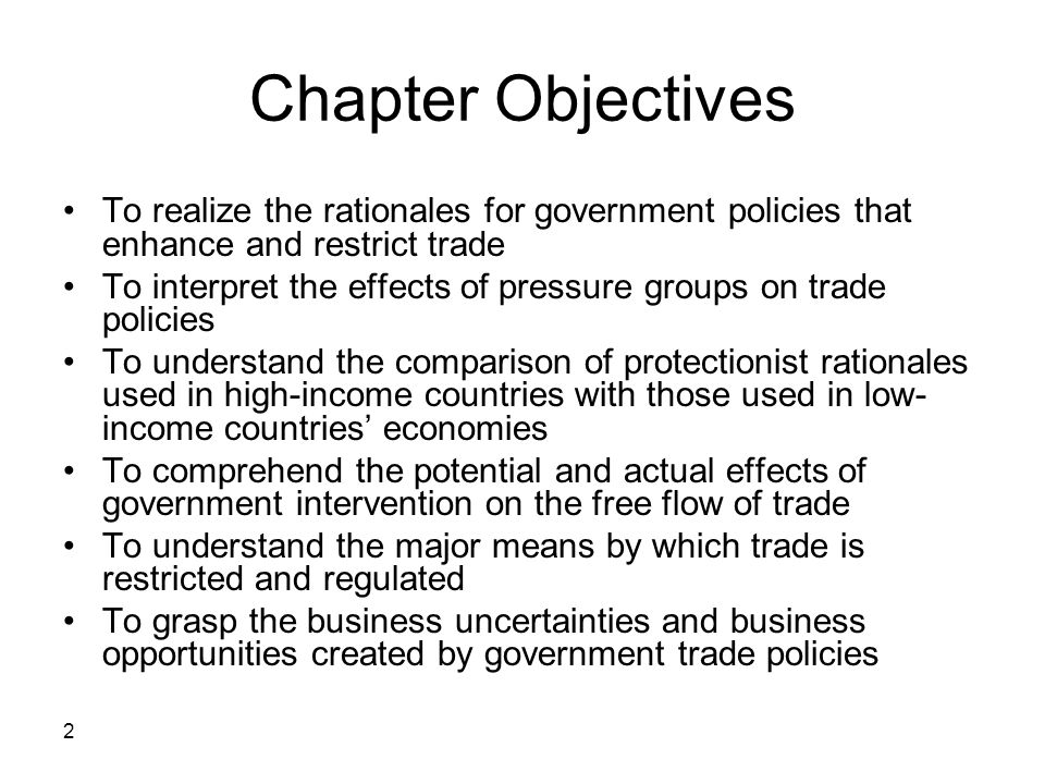 Chapter Objectives To realize the rationales for government policies that enhance and restrict trade.