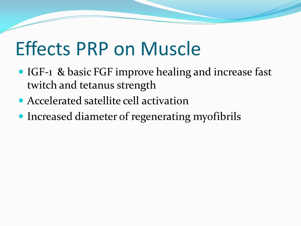 Effects PRP on Muscle IGF-1 & basic FGF improve healing and increase fast twitch and tetanus strength.
