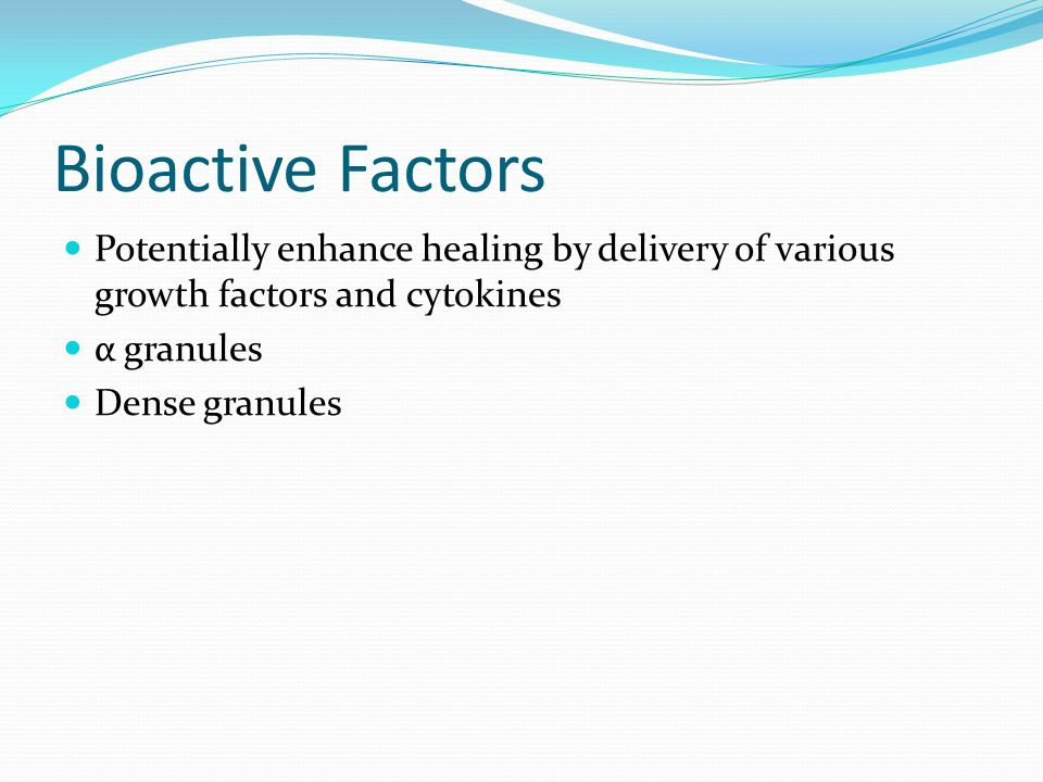Bioactive Factors Potentially enhance healing by delivery of various growth factors and cytokines. α granules.