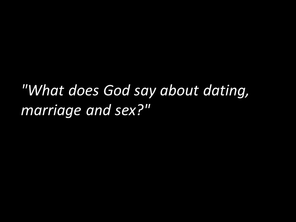 What does God say about dating, marriage and sex