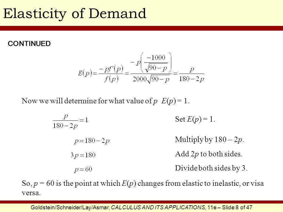 Elasticity of Demand CONTINUED. Now we will determine for what value of p E(p) = 1. Set E(p) = 1.