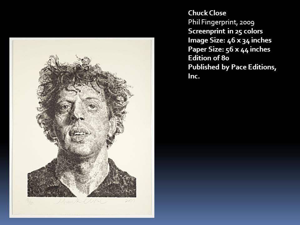Chuck Close Phil Fingerprint, 2009 Screenprint in 25 colors Image Size: 46 x 34 inches Paper Size: 56 x 44 inches Edition of 80 Published by Pace Editions, Inc.