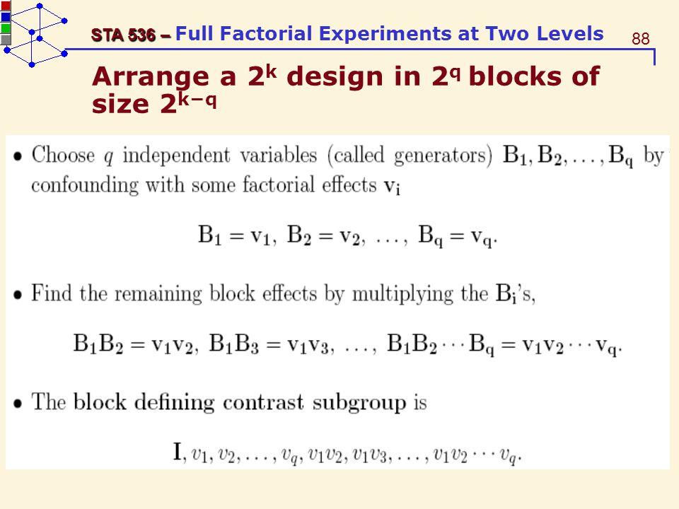 Arrange a 2k design in 2q blocks of size 2k−q