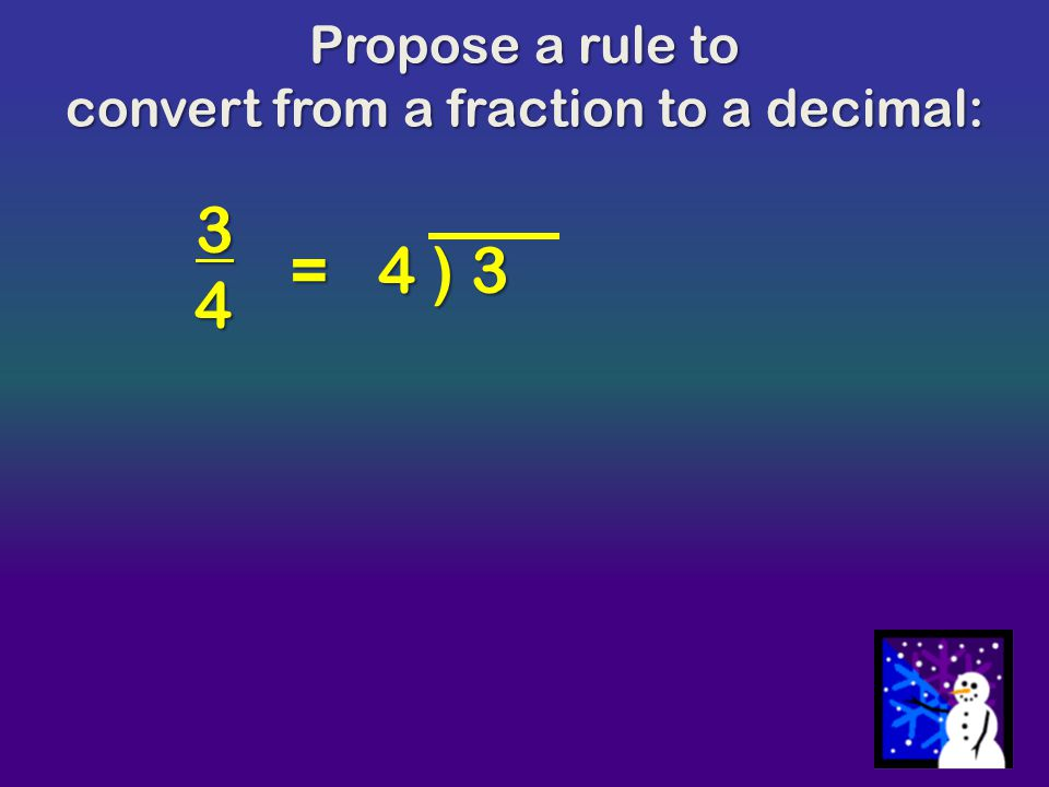 convert from a fraction to a decimal: