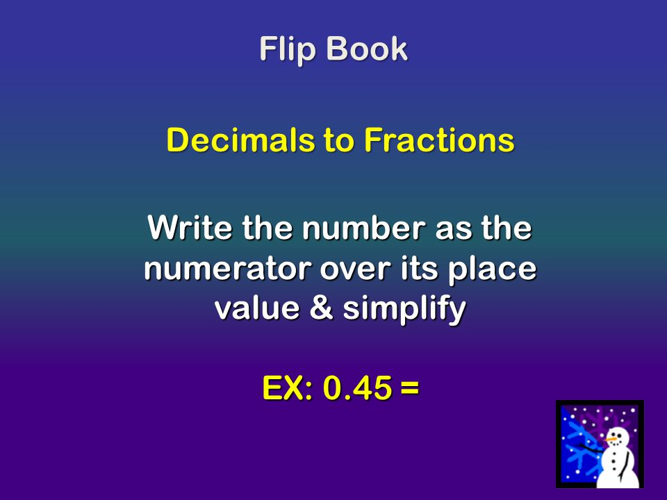 Write the number as the numerator over its place value & simplify