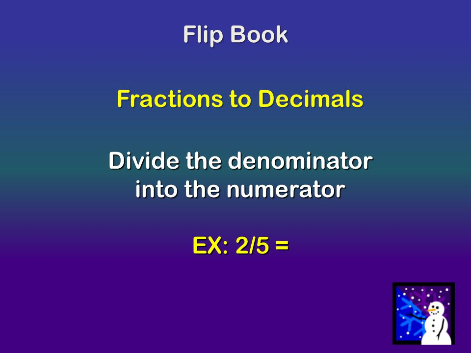 Divide the denominator into the numerator