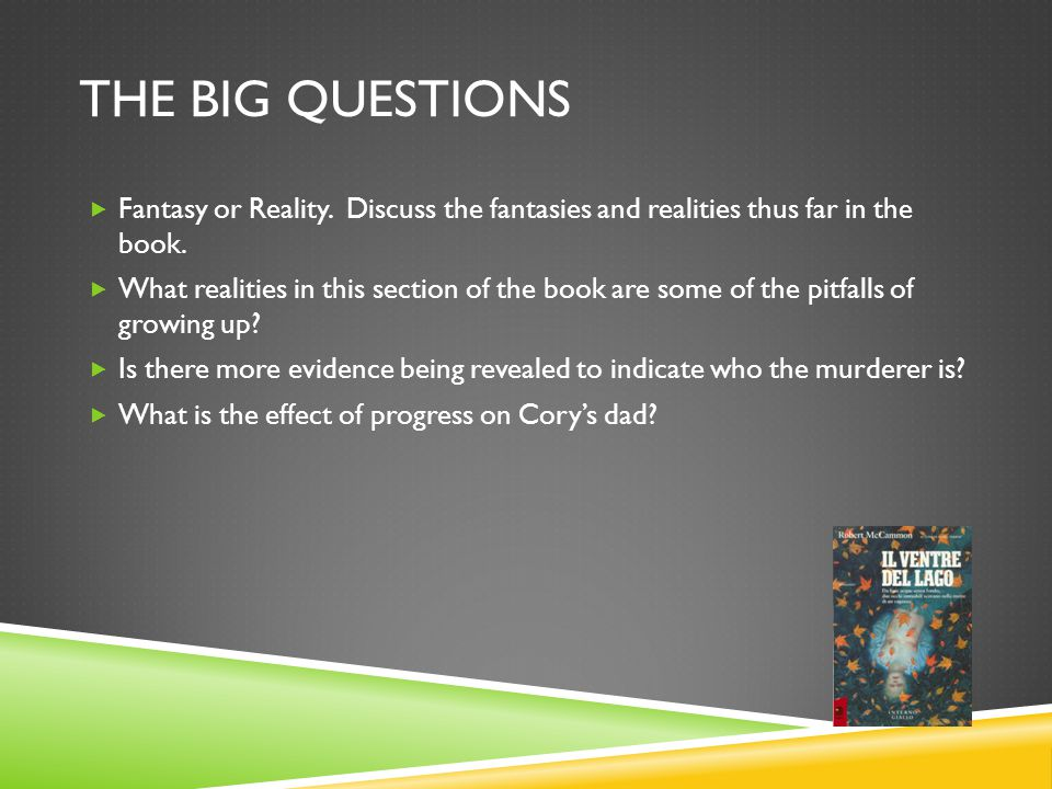 The Big Questions Fantasy or Reality. Discuss the fantasies and realities thus far in the book.