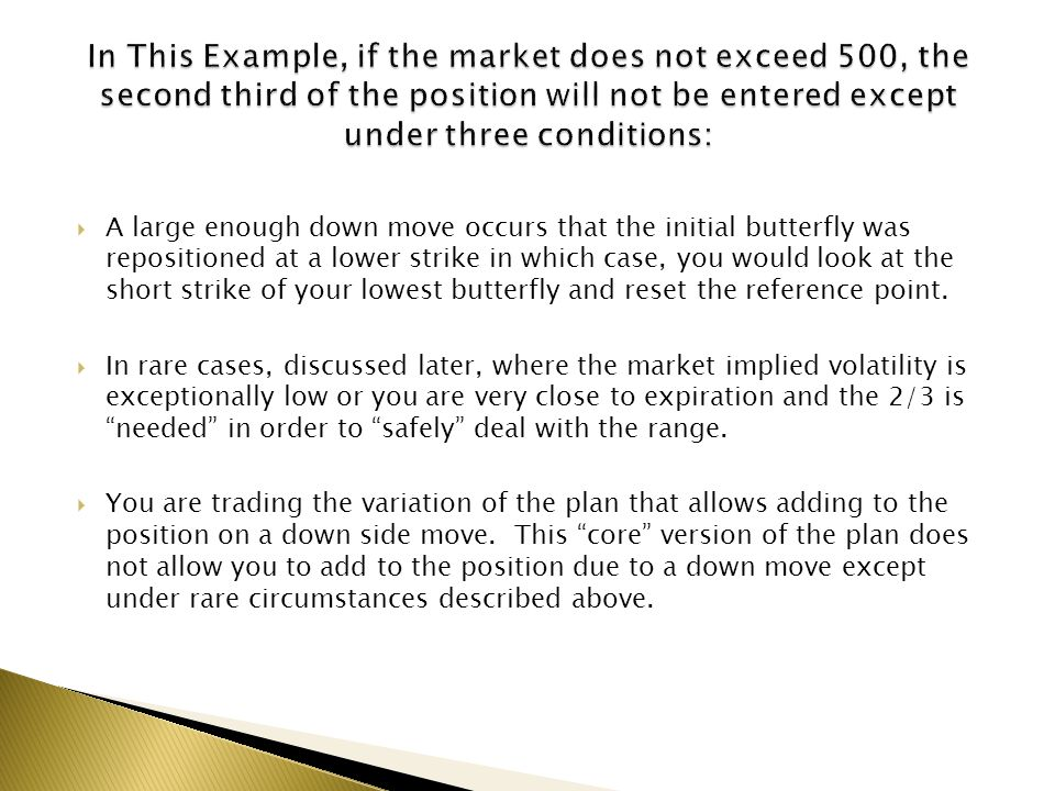 In This Example, if the market does not exceed 500, the second third of the position will not be entered except under three conditions:
